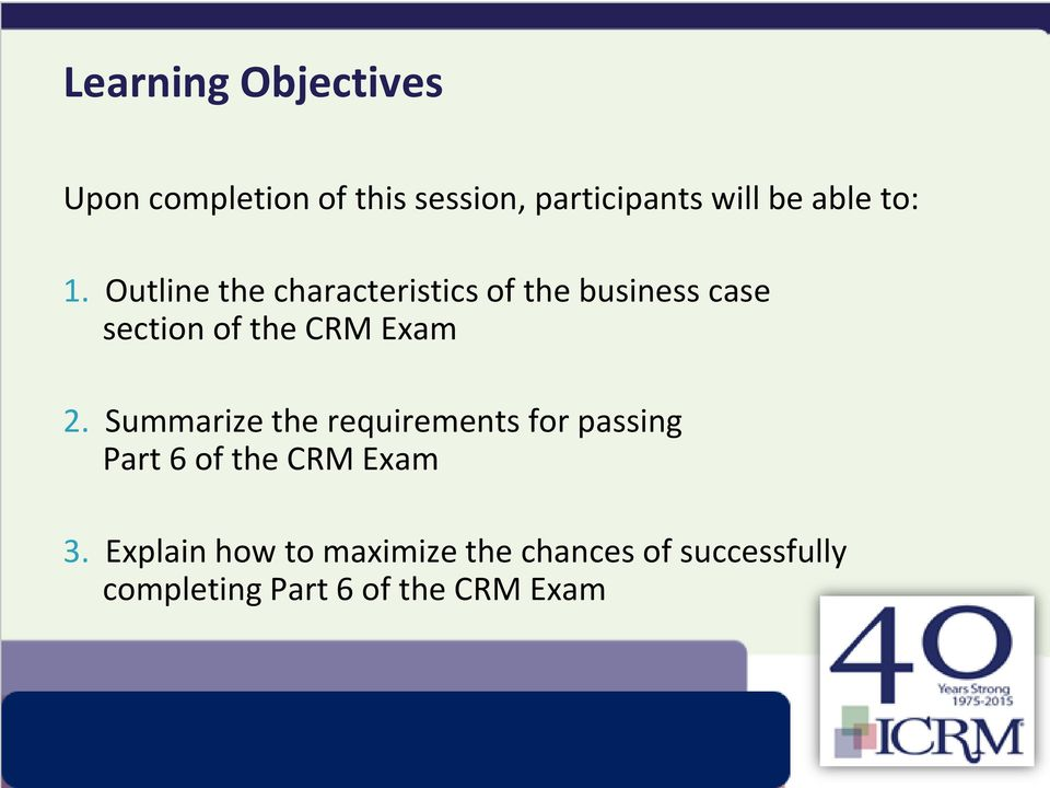 Outline the characteristics of the business case section of the CRM Exam 2.