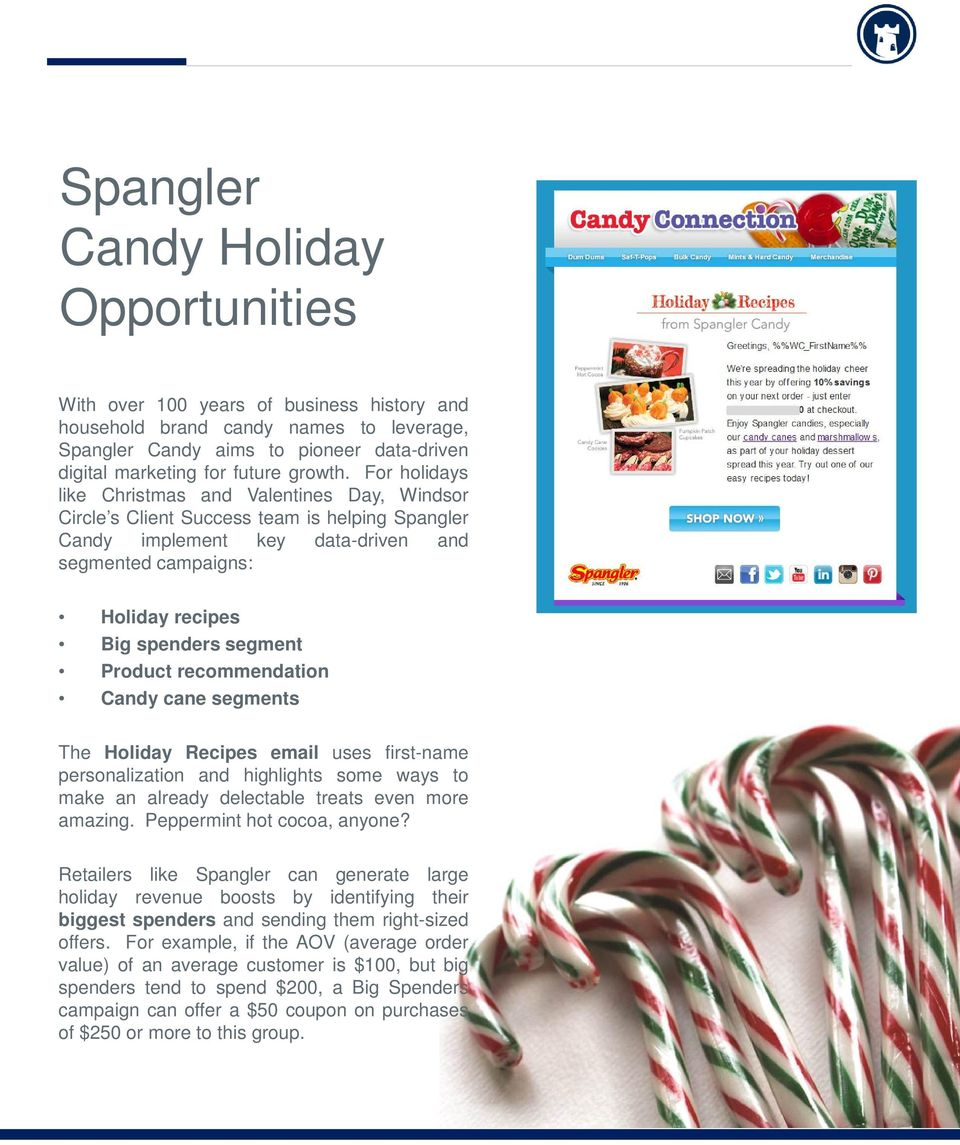 For holidays like Christmas and Valentines Day, Windsor Circle s Client Success team is helping Spangler Candy implement key data-driven and segmented campaigns: Holiday recipes Big spenders segment