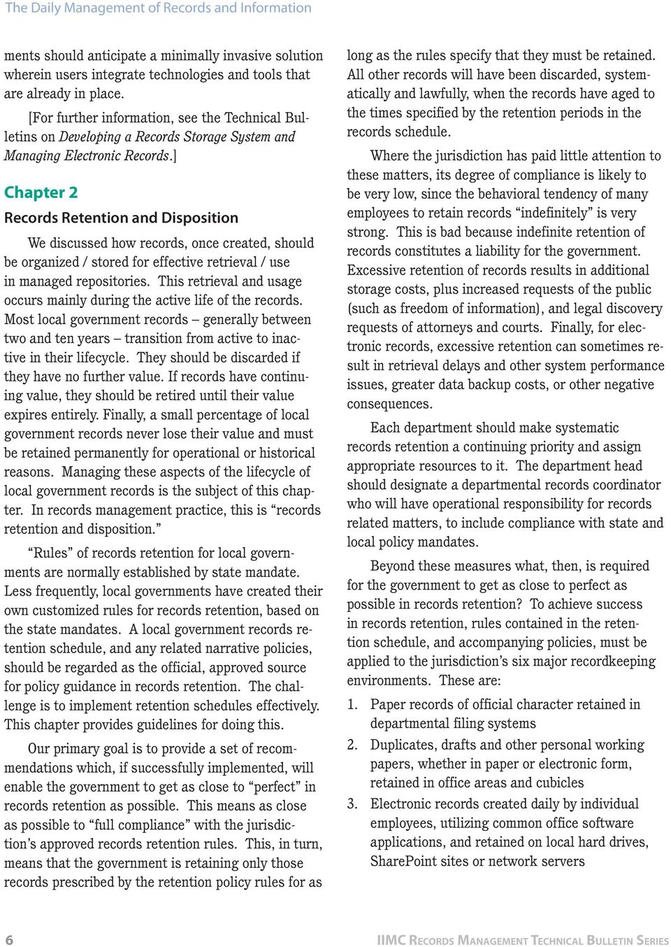 ] Chapter 2 Records Retention and Disposition We discussed how records, once created, should be organized / stored for effective retrieval / use in managed repositories.