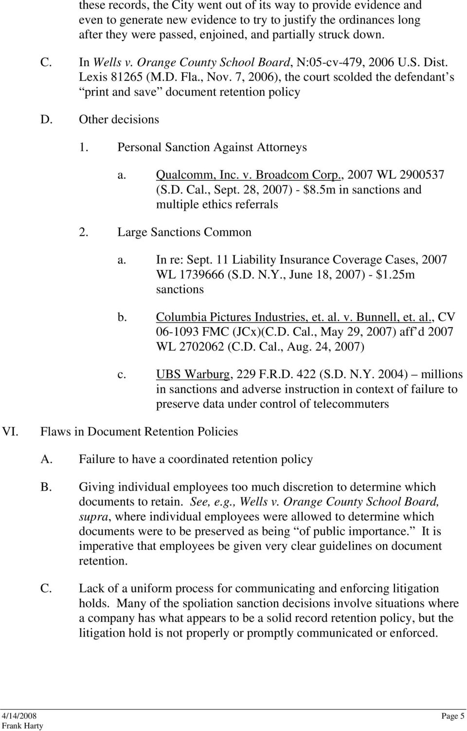 Personal Sanction Against Attorneys a. Qualcomm, Inc. v. Broadcom Corp., 2007 WL 2900537 (S.D. Cal., Sept. 28, 2007) - $8.5m in sanctions and multiple ethics referrals 2. Large Sanctions Common a.