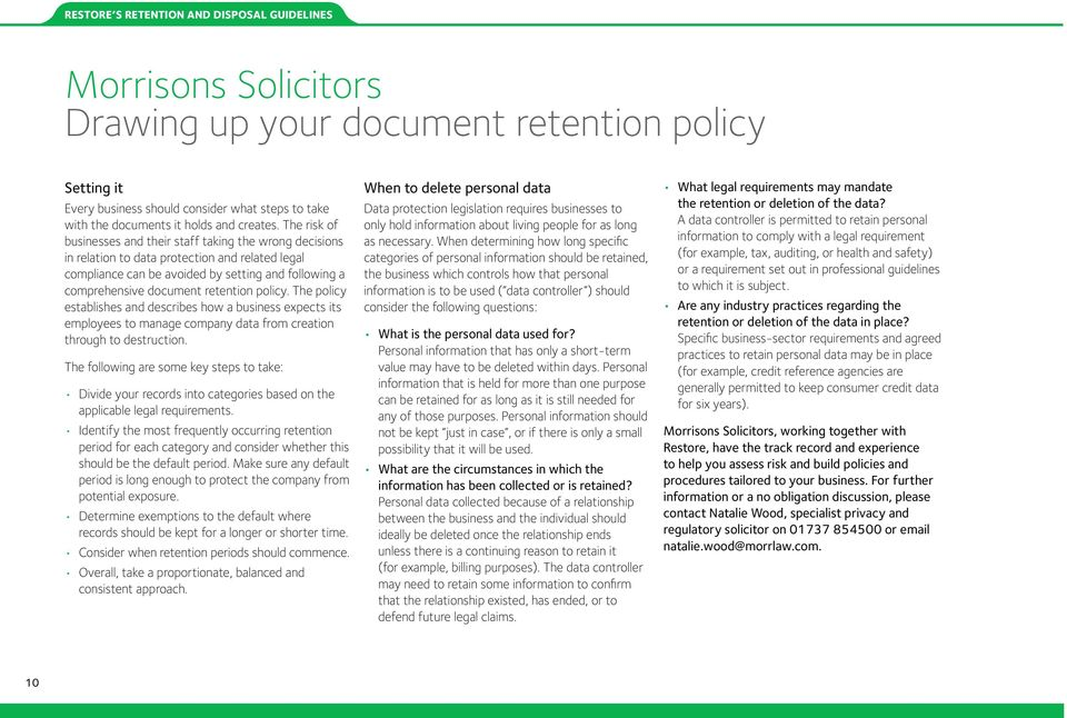 retention policy. The policy establishes and describes how a business expects its employees to manage company data from creation through to destruction.