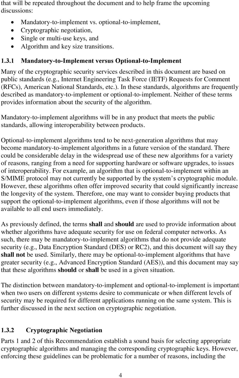 1 Mandatory-to-Implement versus Optional-to-Implement Many of the cryptographic security services described in this document are based on public standards (e.g., Internet Engineering Task Force (IETF) Requests for Comment (RFCs), American National Standards, etc.