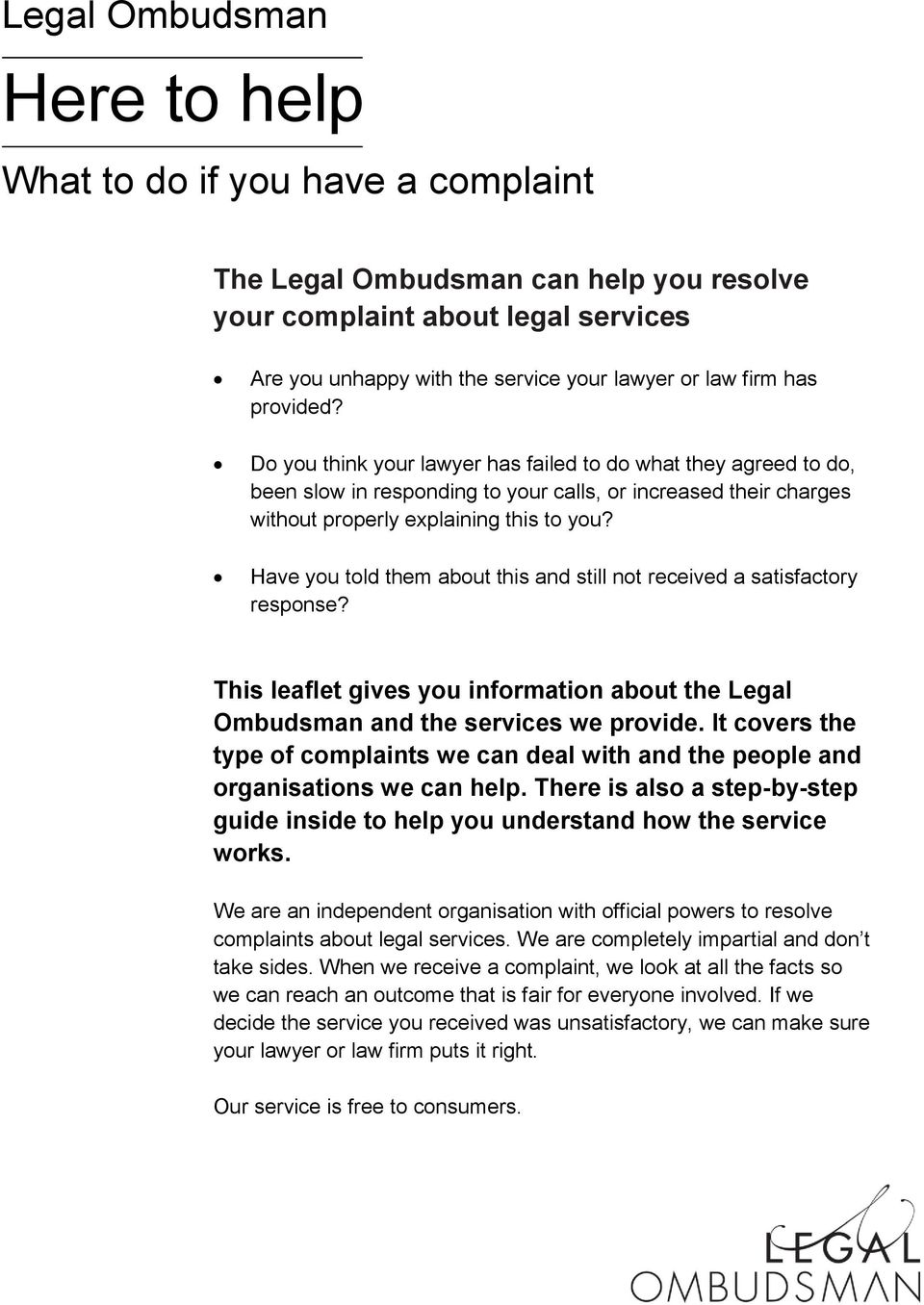 Have you told them about this and still not received a satisfactory response? This leaflet gives you information about the Legal Ombudsman and the services we provide.