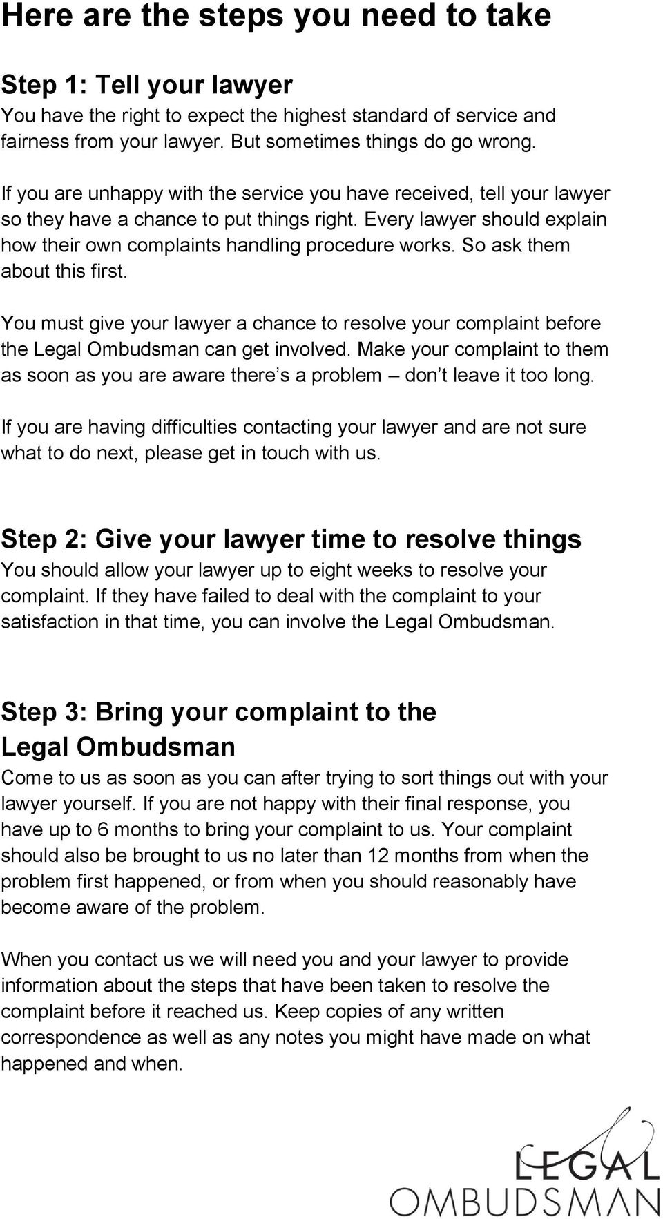 So ask them about this first. You must give your lawyer a chance to resolve your complaint before the Legal Ombudsman can get involved.