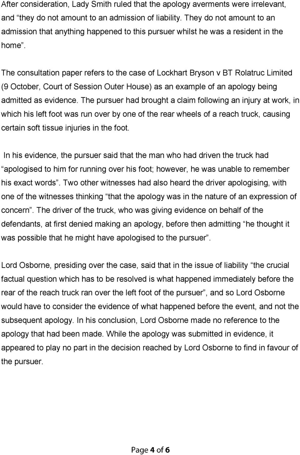 The consultation paper refers to the case of Lockhart Bryson v BT Rolatruc Limited (9 October, Court of Session Outer House) as an example of an apology being admitted as evidence.