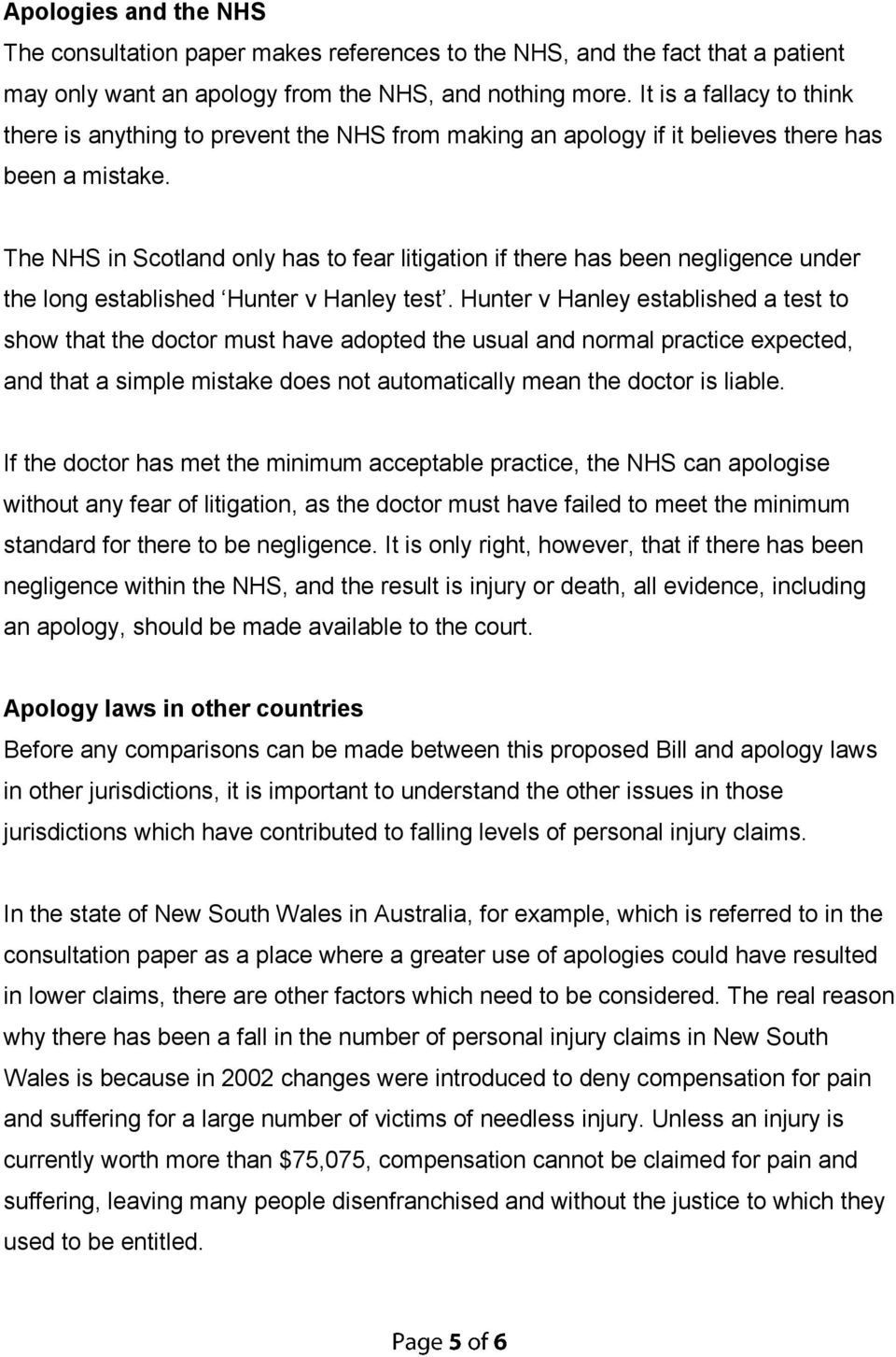 The NHS in Scotland only has to fear litigation if there has been negligence under the long established Hunter v Hanley test.