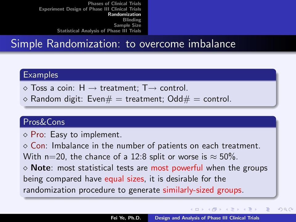Con: Imbalance in the number of patients on each treatment. With n=20, the chance of a 12:8 split or worse is 50%.