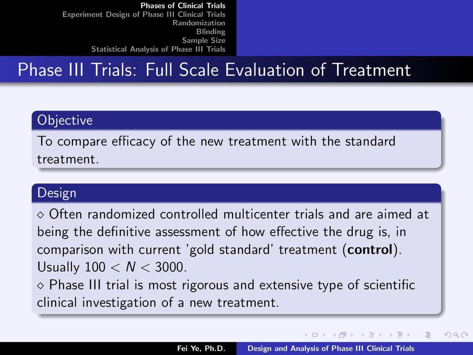 Design Often randomized controlled multicenter trials and are aimed at being the definitive assessment of how