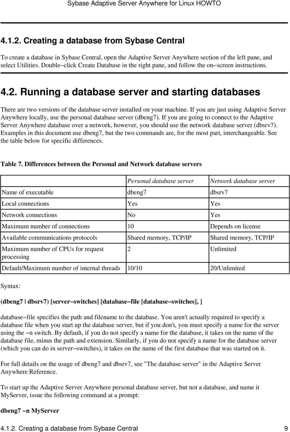 Running a database server and starting databases There are two versions of the database server installed on your machine.
