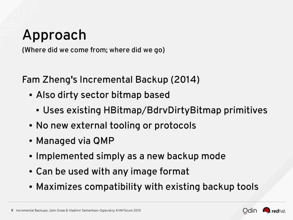No new external tooling or protocols Managed via QMP Implemented simply as a new