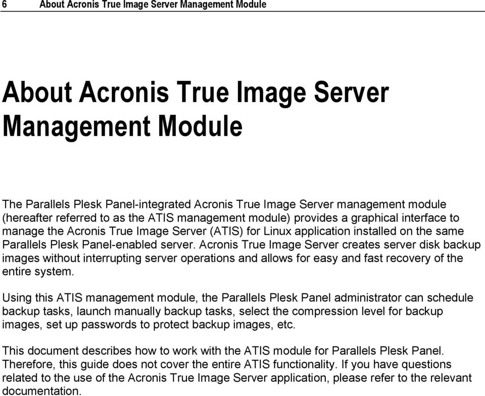server. Acronis True Image Server creates server disk backup images without interrupting server operations and allows for easy and fast recovery of the entire system.