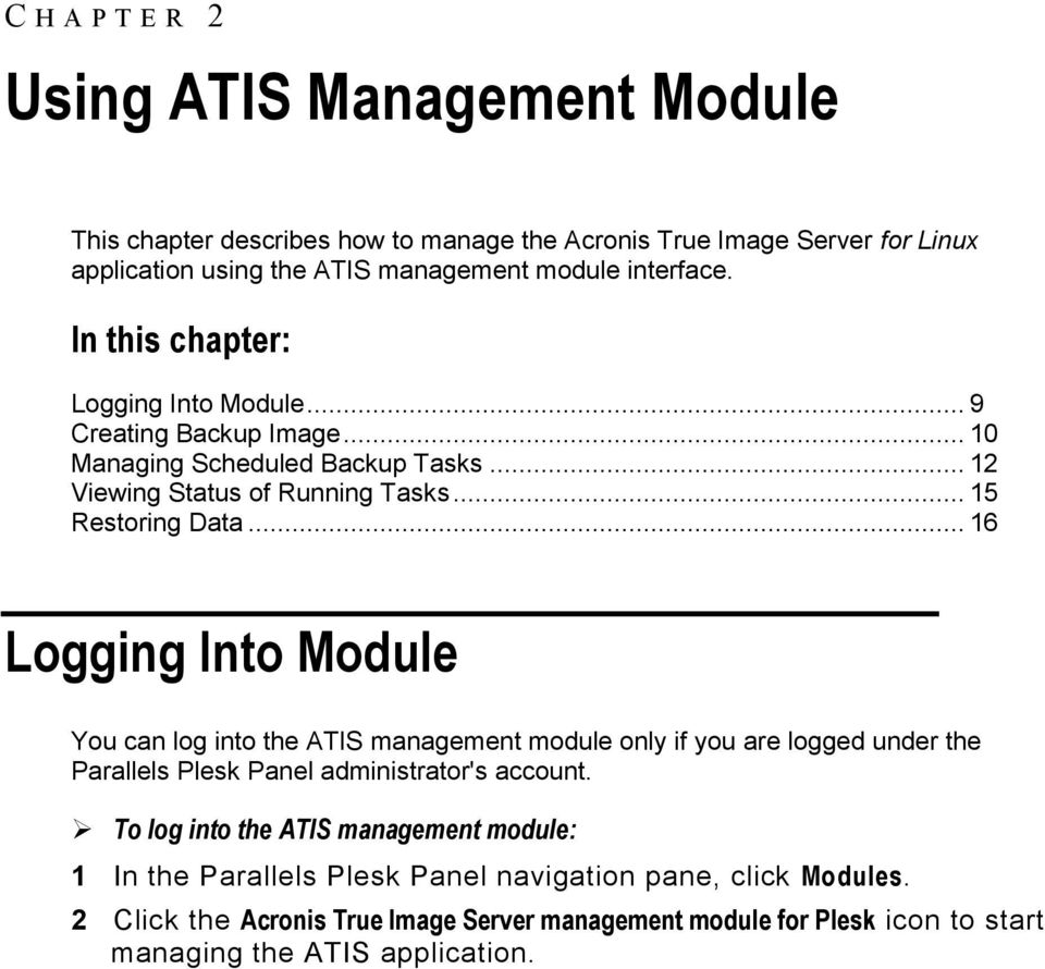 .. 16 Logging Into Module You can log into the ATIS management module only if you are logged under the Parallels Plesk Panel administrator's account.