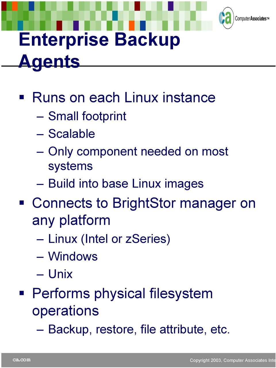 BrightStor manager on any platform (Intel or zseries) Windows Unix