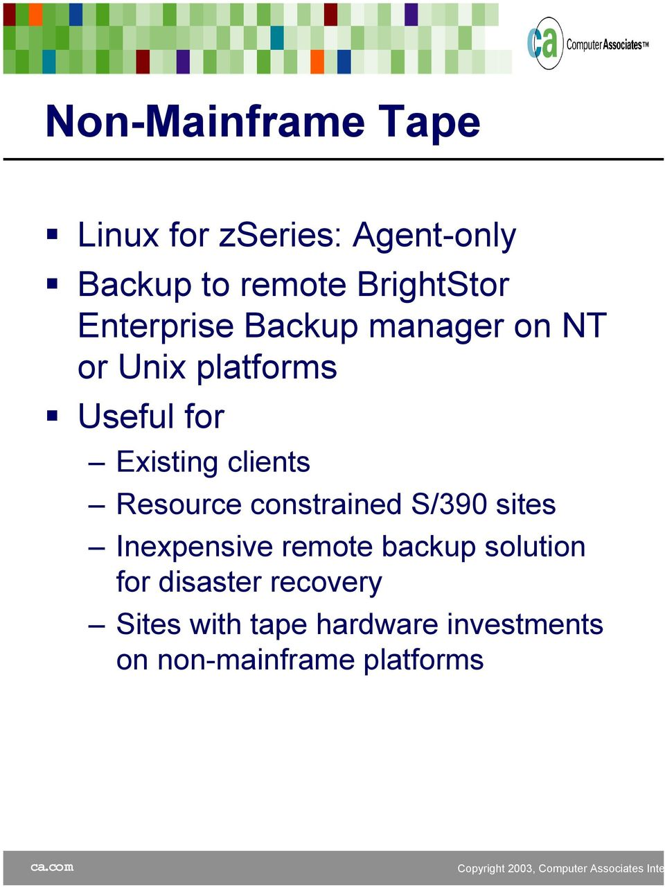 clients Resource constrained S/390 sites Inexpensive remote backup solution