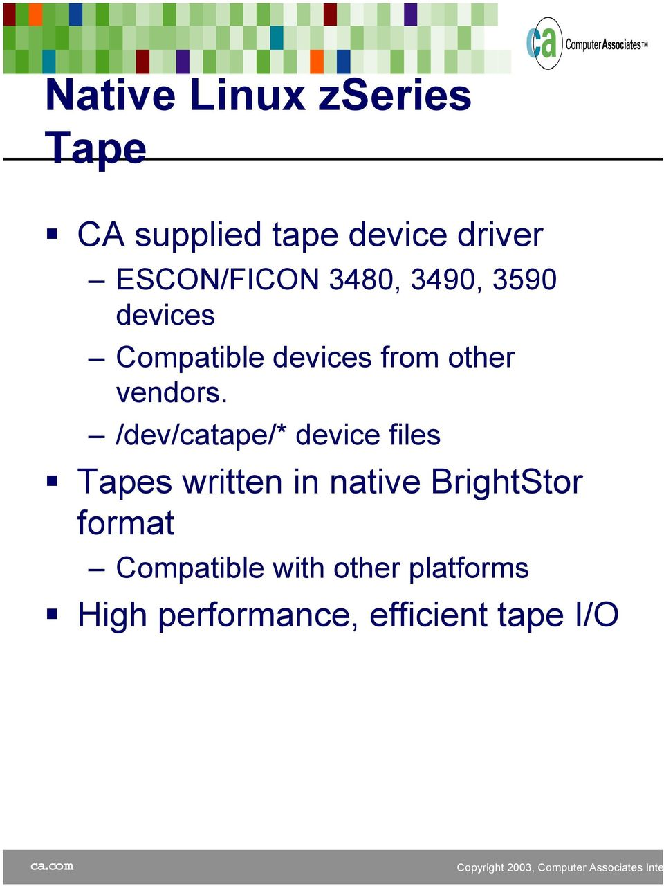 /dev/catape/* device files Tapes written in native BrightStor