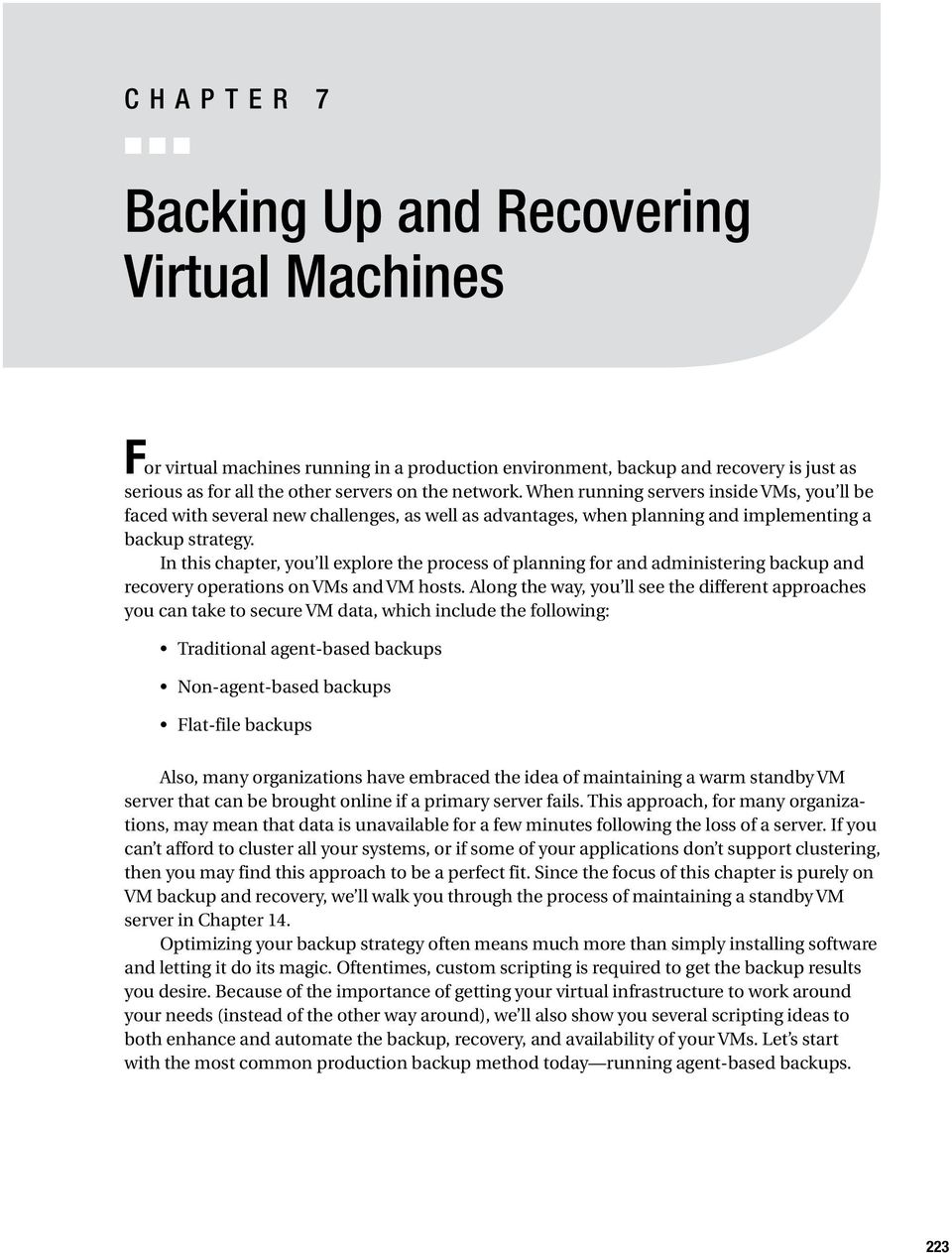 In this chapter, you ll explore the process of planning for and administering backup and recovery operations on VMs and VM hosts.