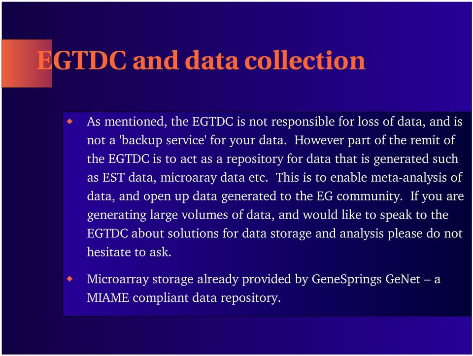 This is to enable meta-analysis of data, and open up data generated to the EG community.