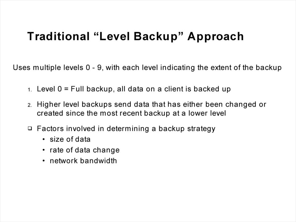 Higher level backups send data that has either been changed or created since the most recent