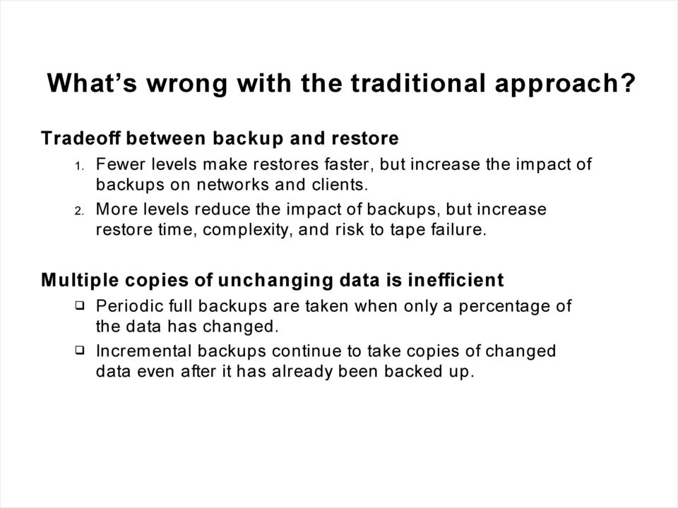 More levels reduce the impact of backups, but increase restore time, complexity, and risk to tape failure.