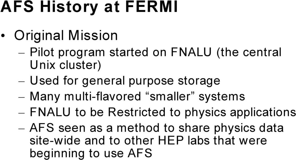 smaller systems FNALU to be Restricted to physics applications AFS seen as a