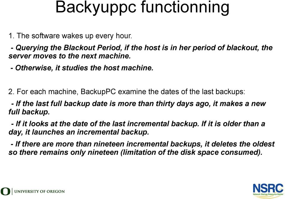 For each machine, BackupPC examine the dates of the last backups: - If the last full backup date is more than thirty days ago, it makes a new full backup.