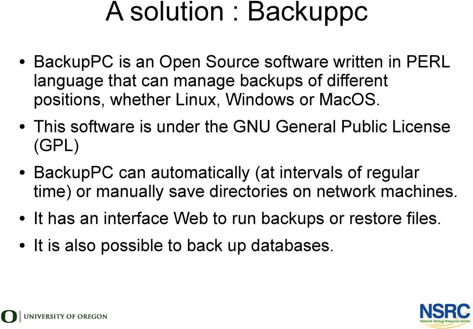This software is under the GNU General Public License (GPL) BackupPC can automatically (at intervals of