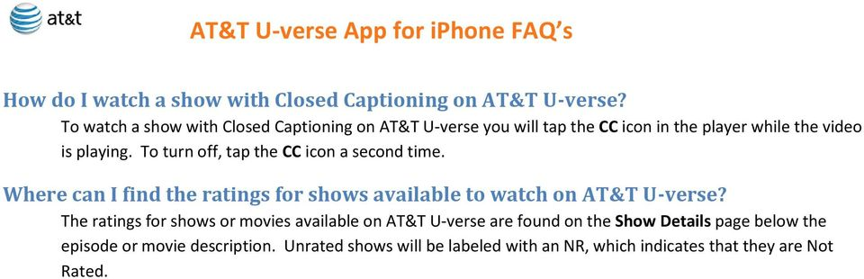 To turn off, tap the CC icon a second time. Where can I find the ratings for shows available to watch on AT&T U-verse?