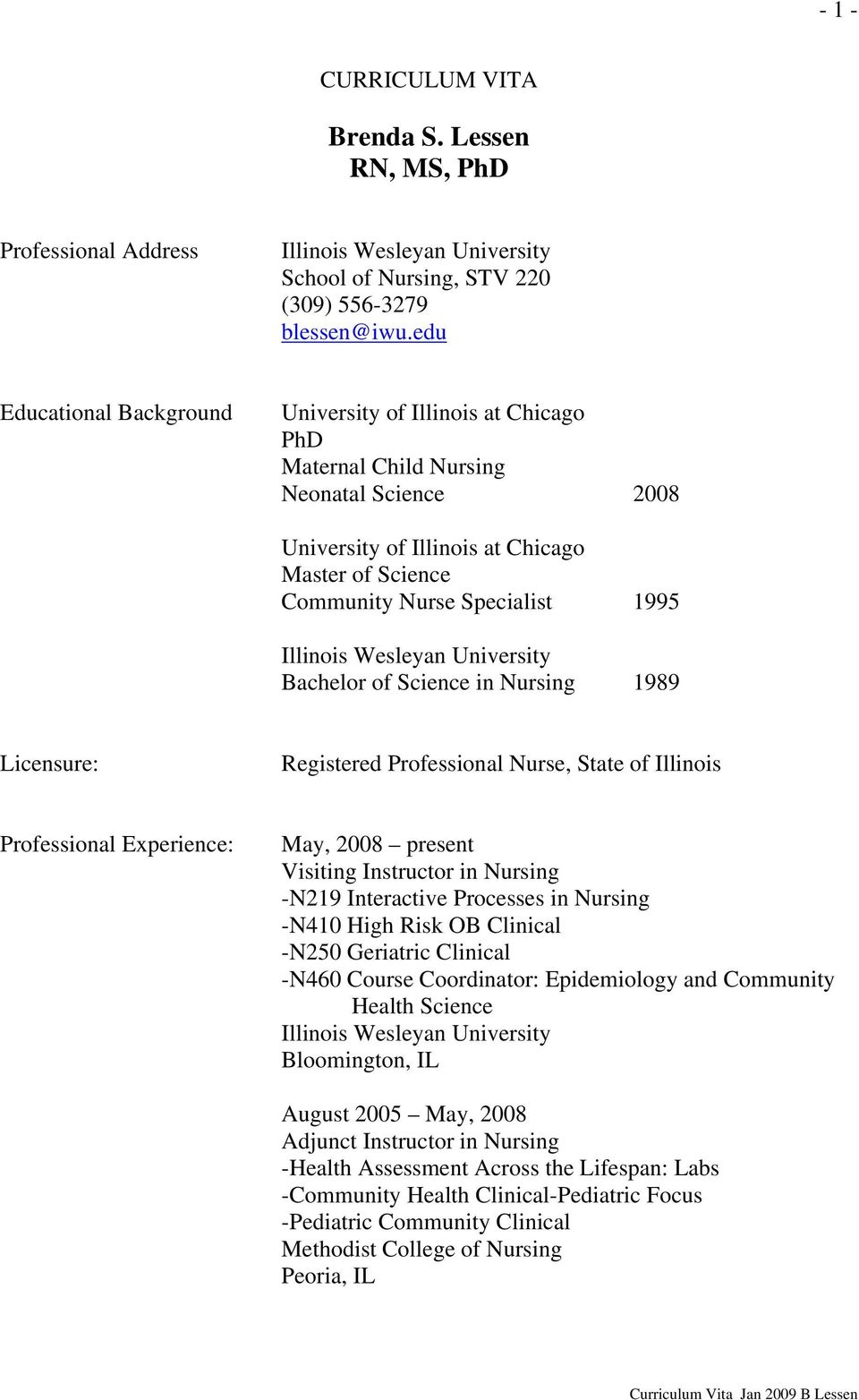 Bachelor of Science in Nursing 1989 Licensure: Registered Professional Nurse, State of Illinois Professional Experience: May, 2008 present Visiting Instructor in Nursing -N219 Interactive Processes