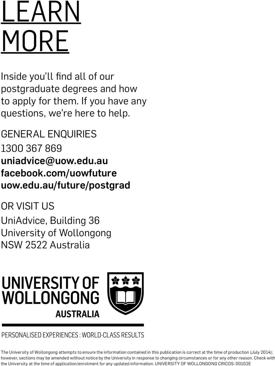 ensure the information contained in this publication is correct at the time of production (July 2014); however, sections may be amended without notice by the University in response