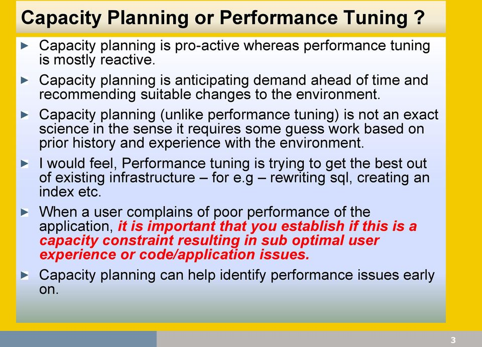 Capacity planning (unlike performance tuning) is not an exact science in the sense it requires some guess work based on prior history and experience with the environment.