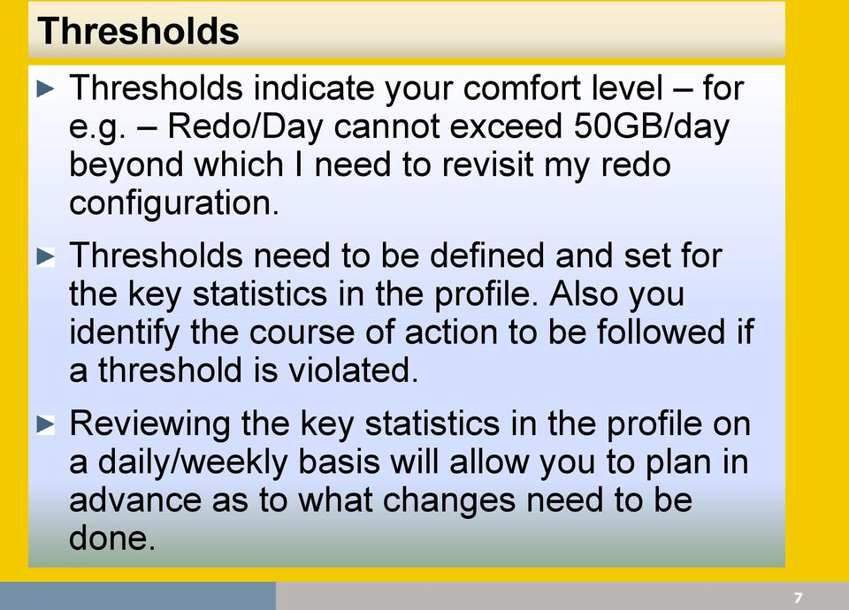 Thresholds need to be defined and set for the key statistics in the profile.