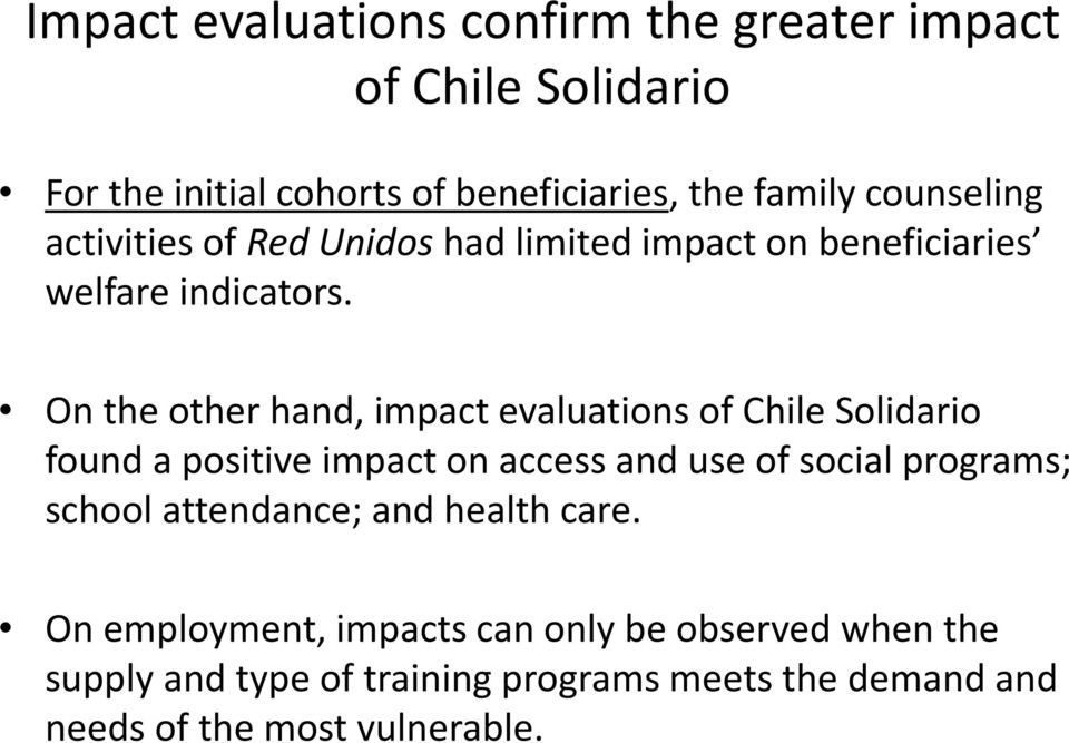 On the other hand, impact evaluations of Chile Solidario found a positive impact on access and use of social programs; school