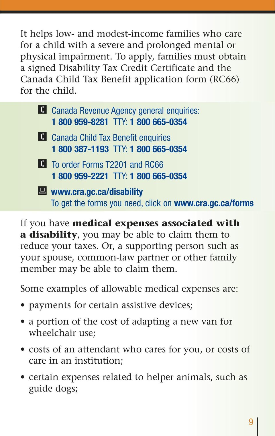 Canada Revenue Agency general enquiries: 1 800 959-8281 TTY: 1 800 665-0354 Canada Child Tax Benefit enquiries 1 800 387-1193 TTY: 1 800 665-0354 To order Forms T2201 and RC66 1 800 959-2221 TTY: 1