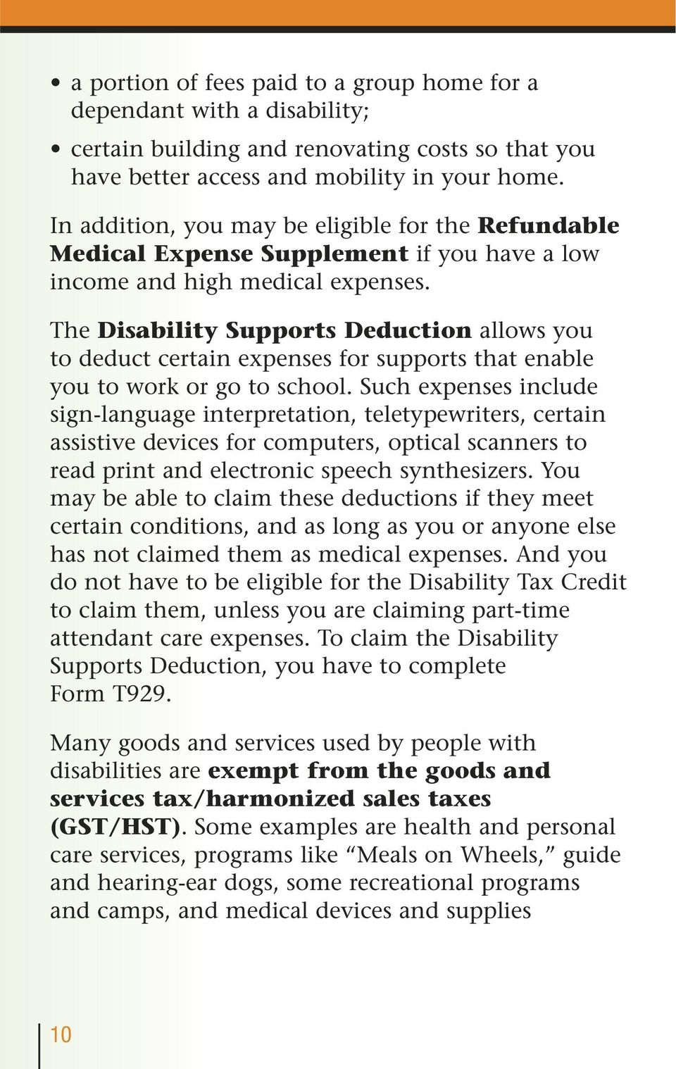 The Disability Supports Deduction allows you to deduct certain expenses for supports that enable you to work or go to school.