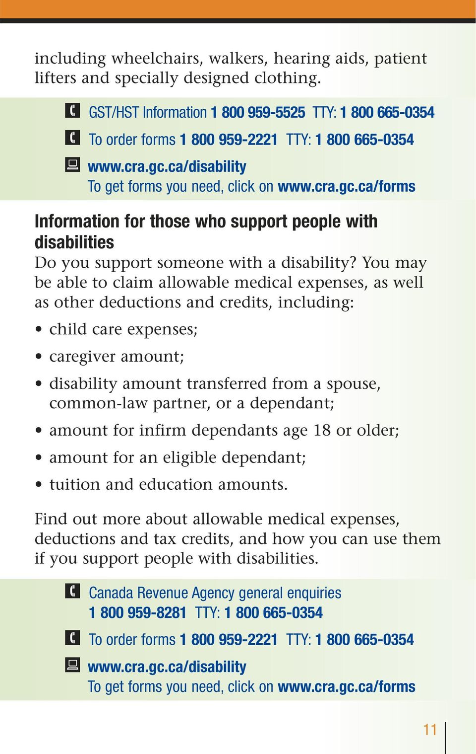 ca/disability To get forms you need, click on www.cra.gc.ca/forms Information for those who support people with disabilities Do you support someone with a disability?
