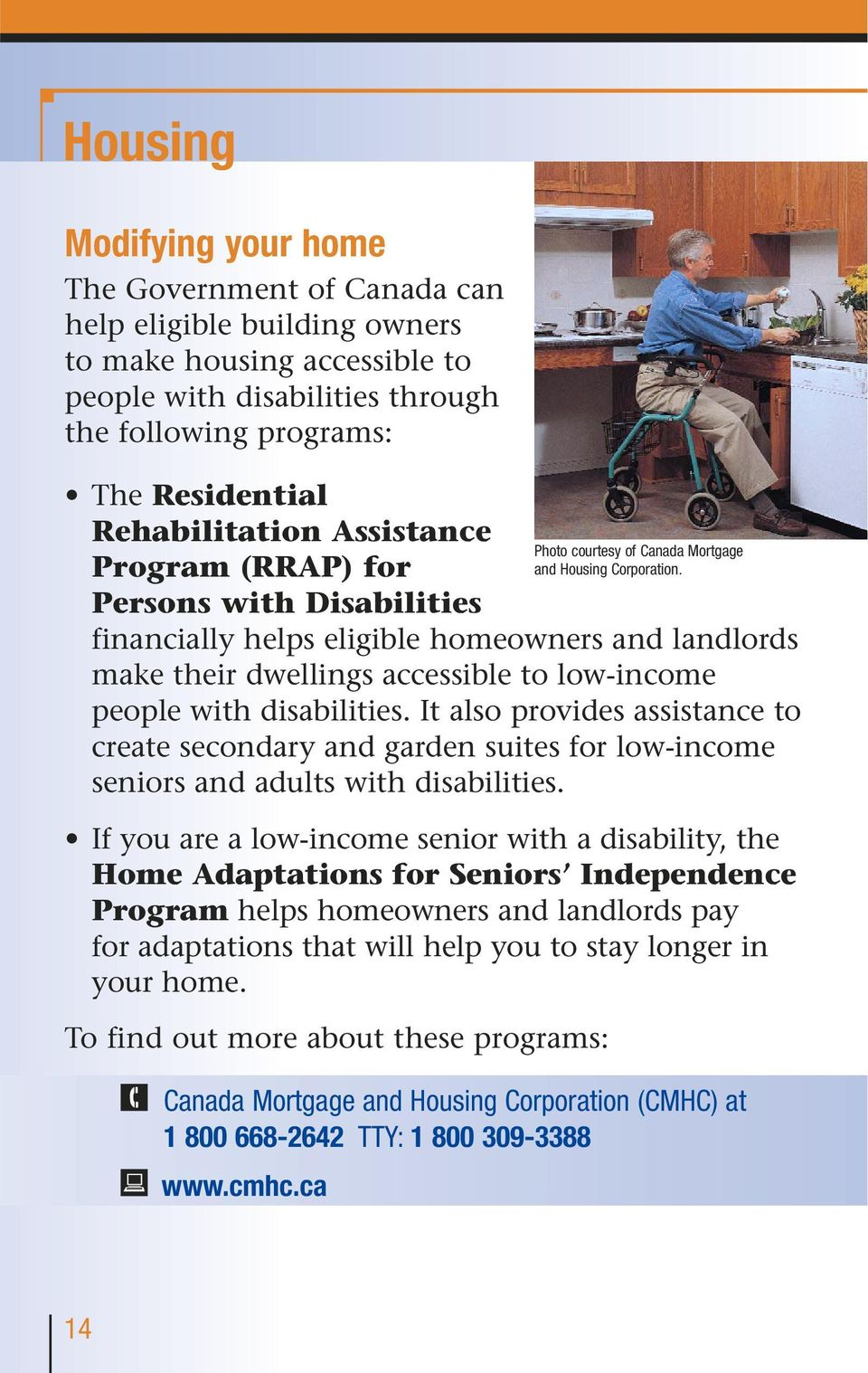 It also provides assistance to create secondary and garden suites for low-income seniors and adults with disabilities.