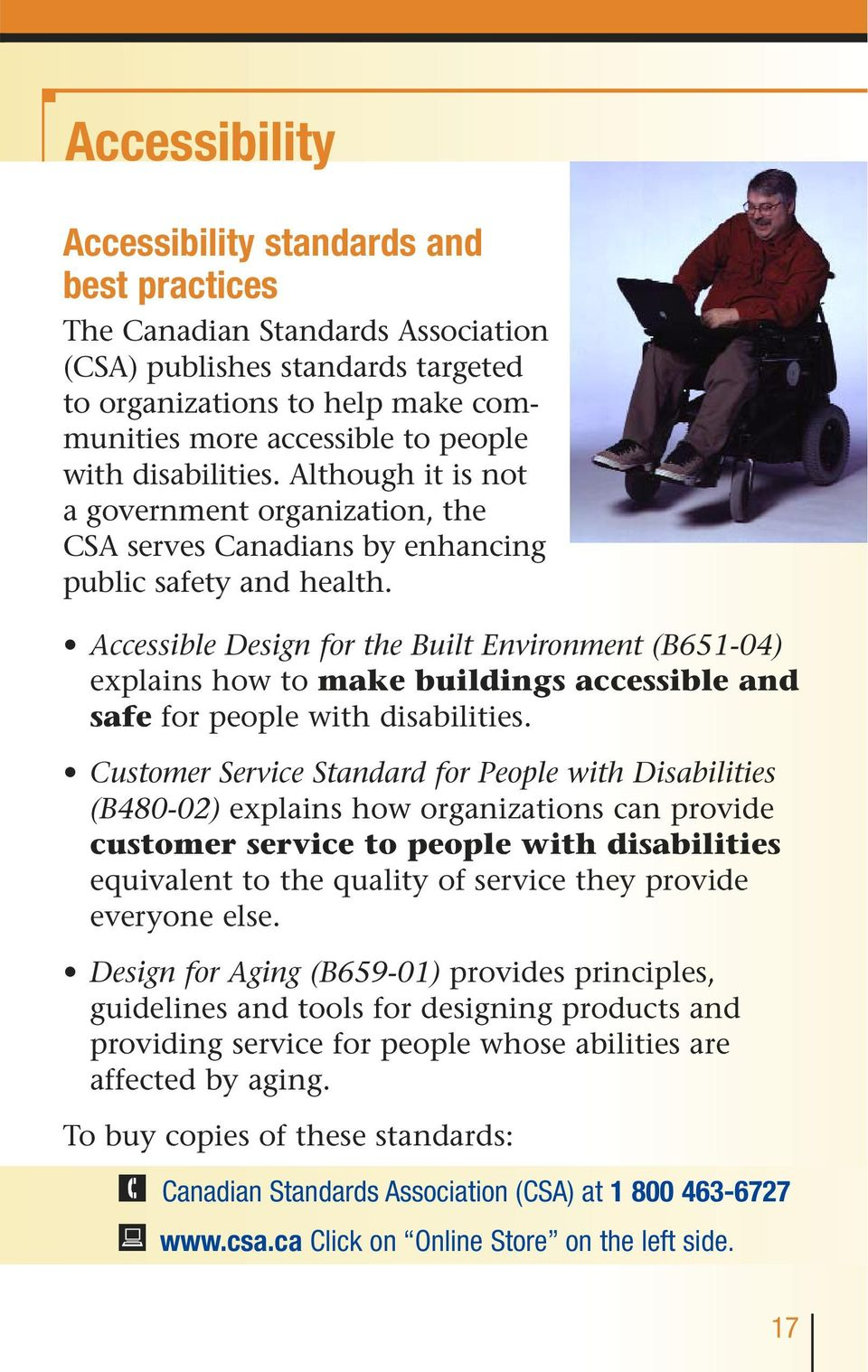 Accessible Design for the Built Environment (B651-04) explains how to make buildings accessible and safe for people with disabilities.