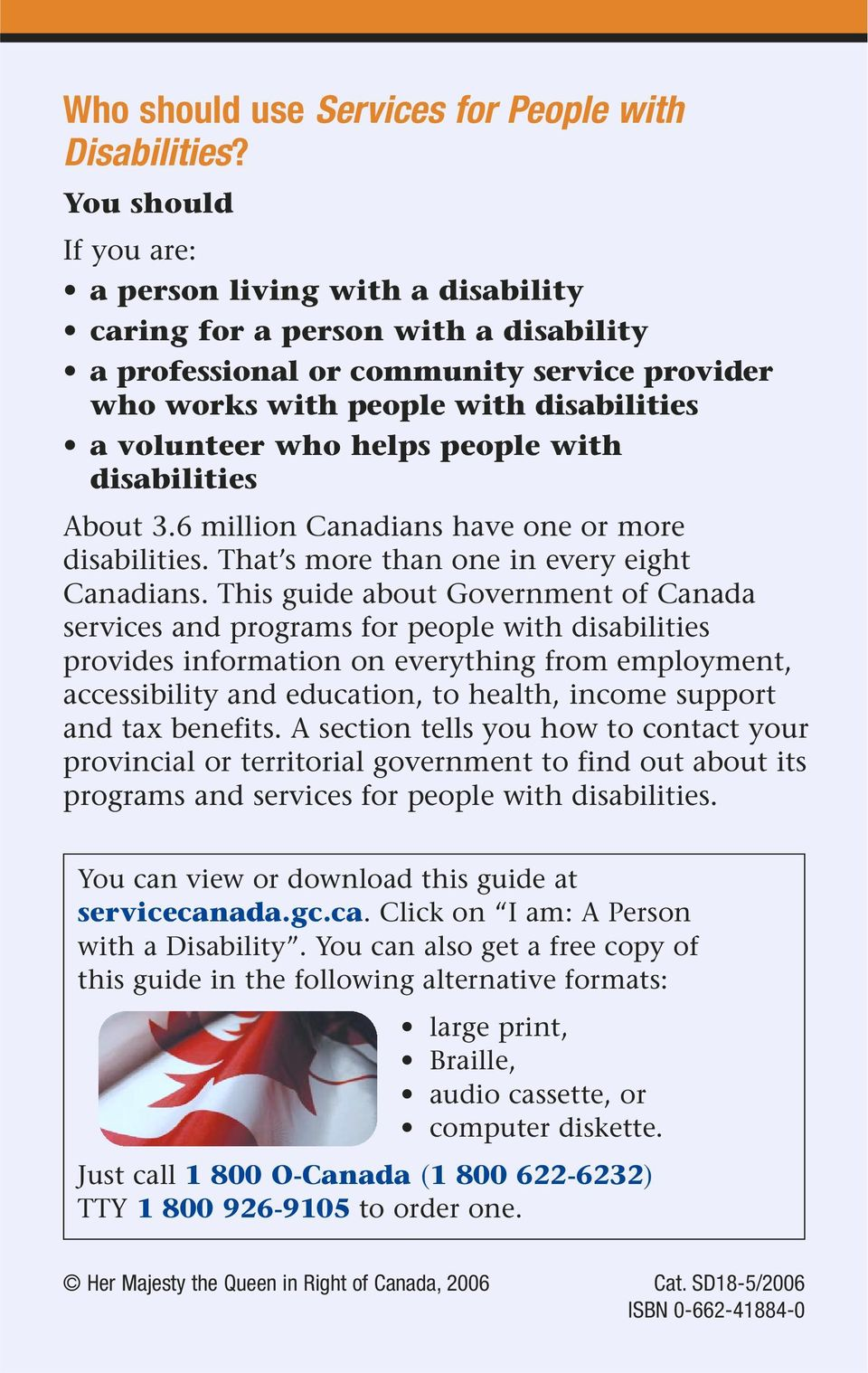 helps people with disabilities About 3.6 million Canadians have one or more disabilities. That s more than one in every eight Canadians.