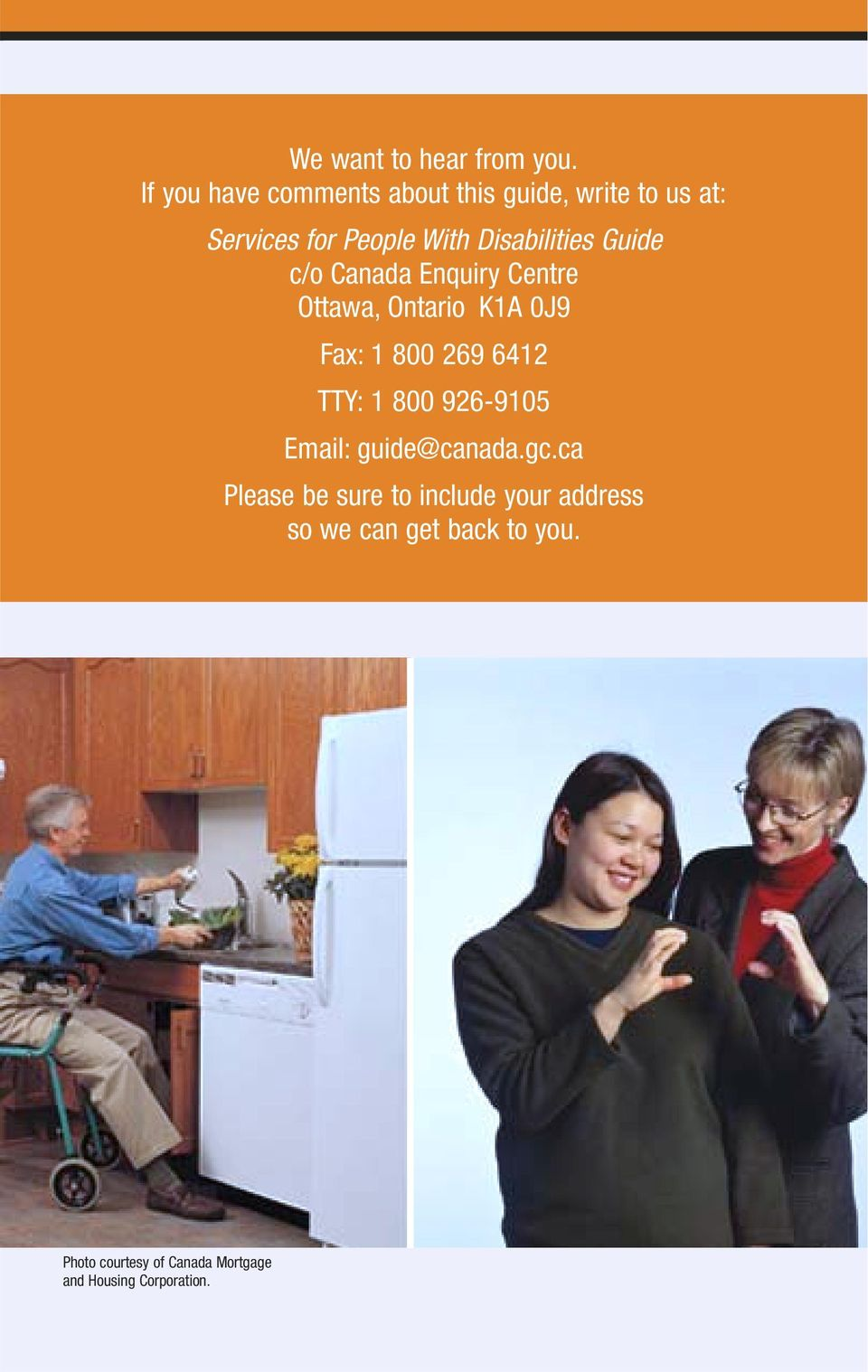 Disabilities Guide c/o Canada Enquiry Centre Ottawa, Ontario K1A 0J9 Fax: 1 800 269 6412