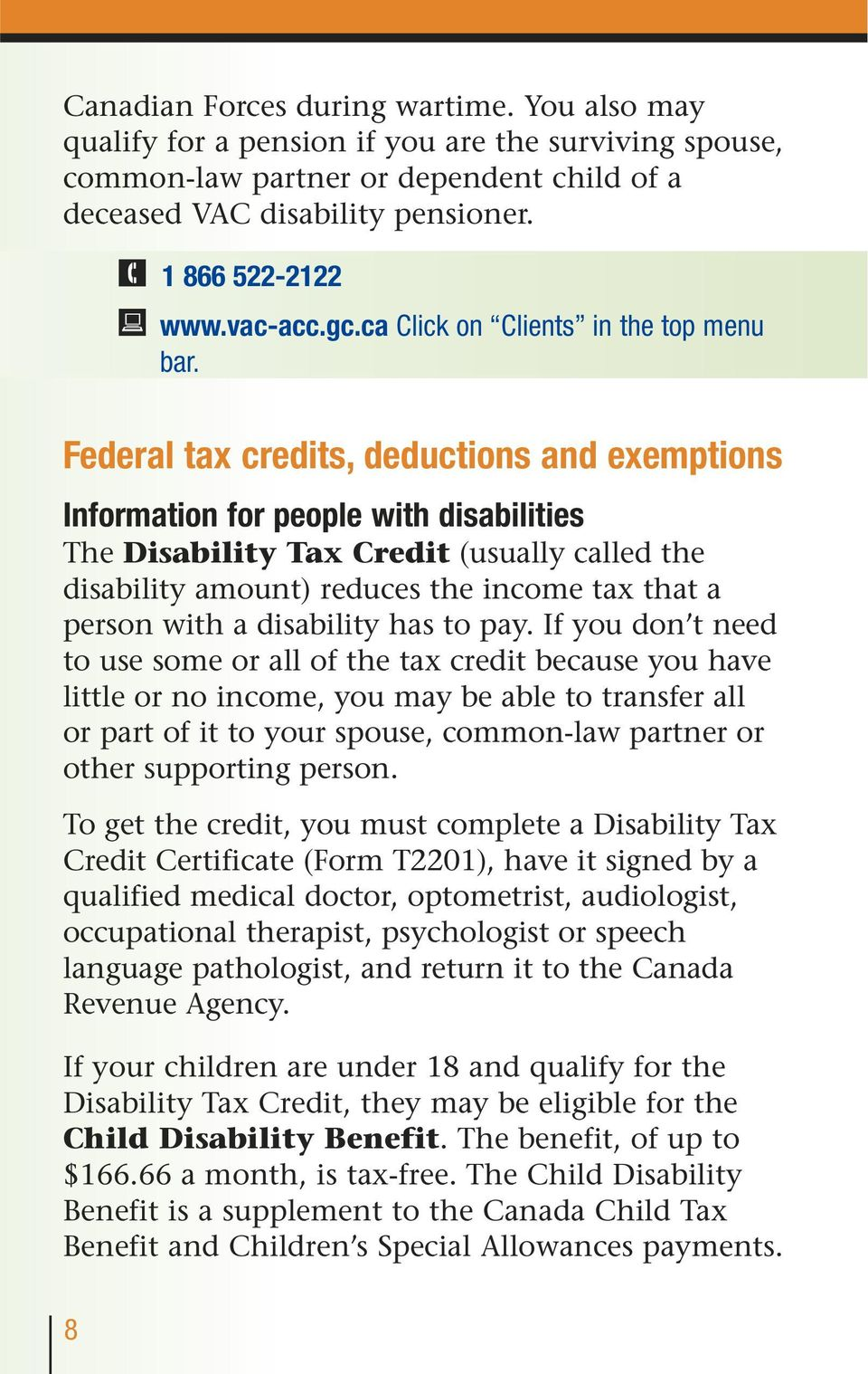 Federal tax credits, deductions and exemptions Information for people with disabilities The Disability Tax Credit (usually called the disability amount) reduces the income tax that a person with a