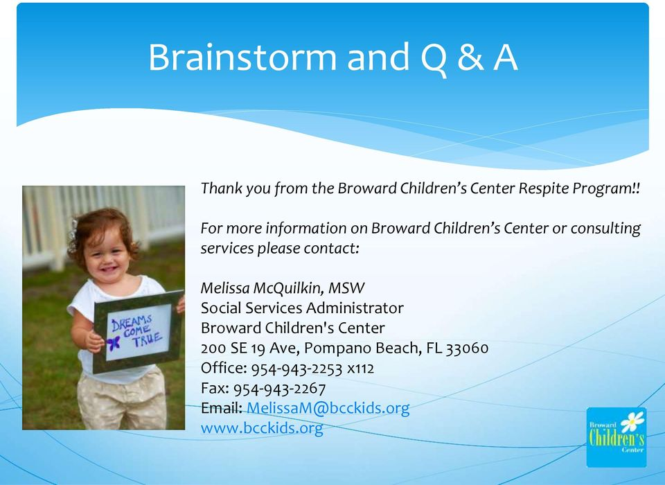 Melissa McQuilkin, MSW Social Services Administrator Broward Children's Center 200 SE 19 Ave,