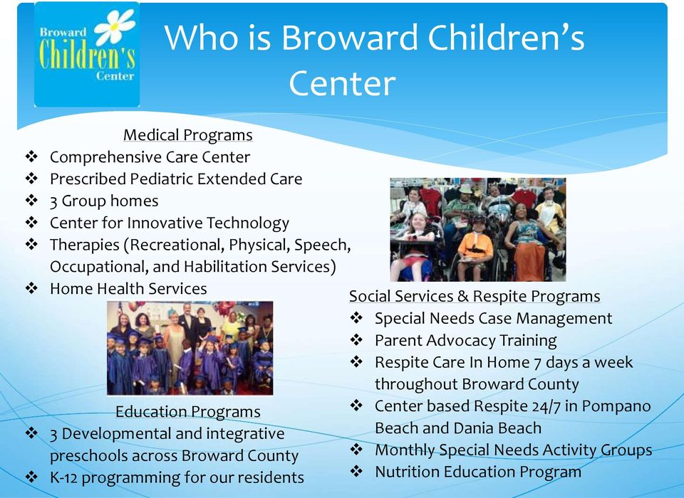 Parent Advocacy Training Respite Care In Home 7 days a week throughout Broward County Education Programs 3 Developmental and integrative preschools across Broward