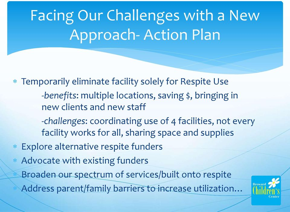 facilities, not every facility works for all, sharing space and supplies Explore alternative respite funders Advocate