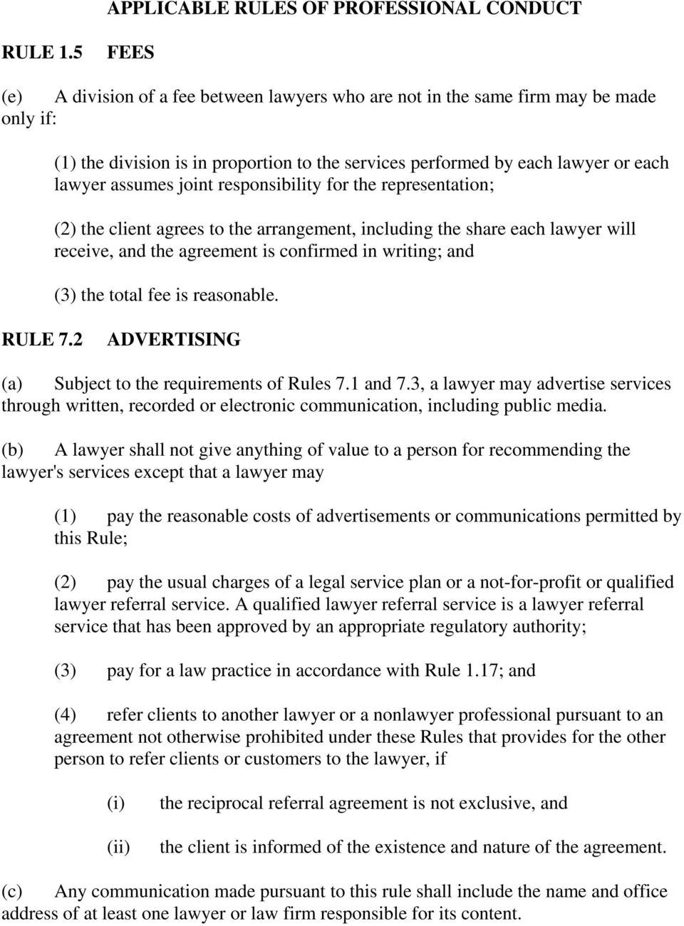 joint responsibility for the representation; (2) the client agrees to the arrangement, including the share each lawyer will receive, and the agreement is confirmed in writing; and (3) the total fee