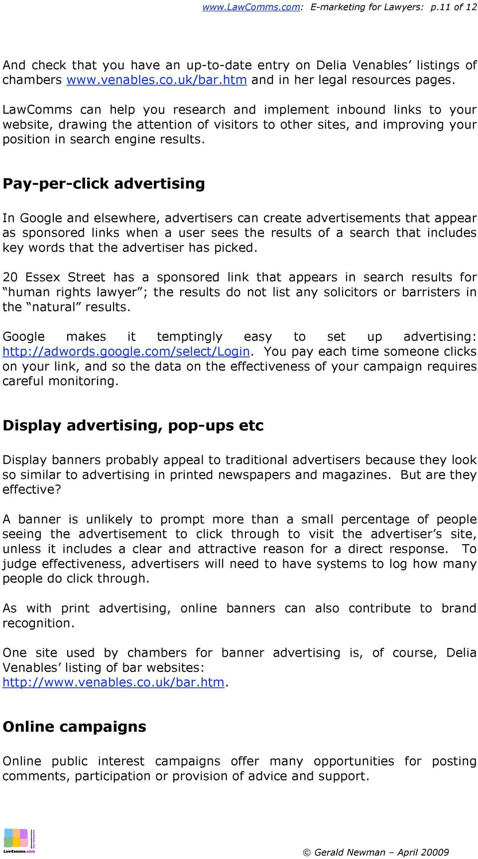 Pay-per-click advertising In Google and elsewhere, advertisers can create advertisements that appear as sponsored links when a user sees the results of a search that includes key words that the