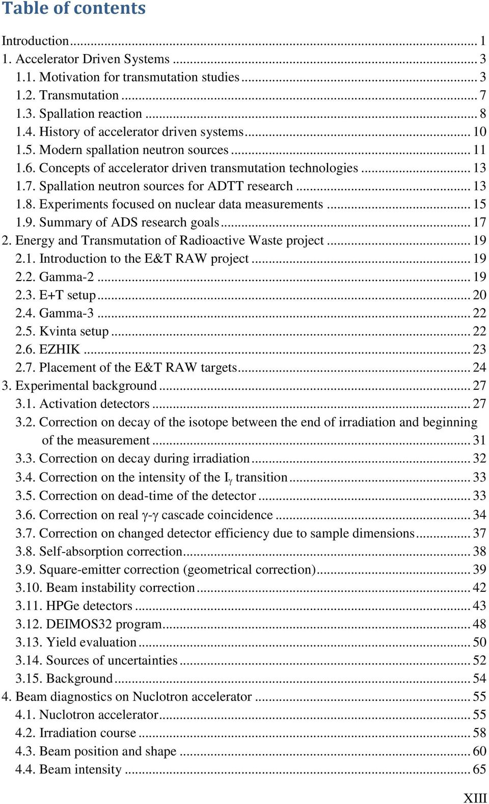 Spallation neutron sources for ADTT research... 13 1.8. Experiments focused on nuclear data measurements... 15 1.9. Summary of ADS research goals... 17 2.