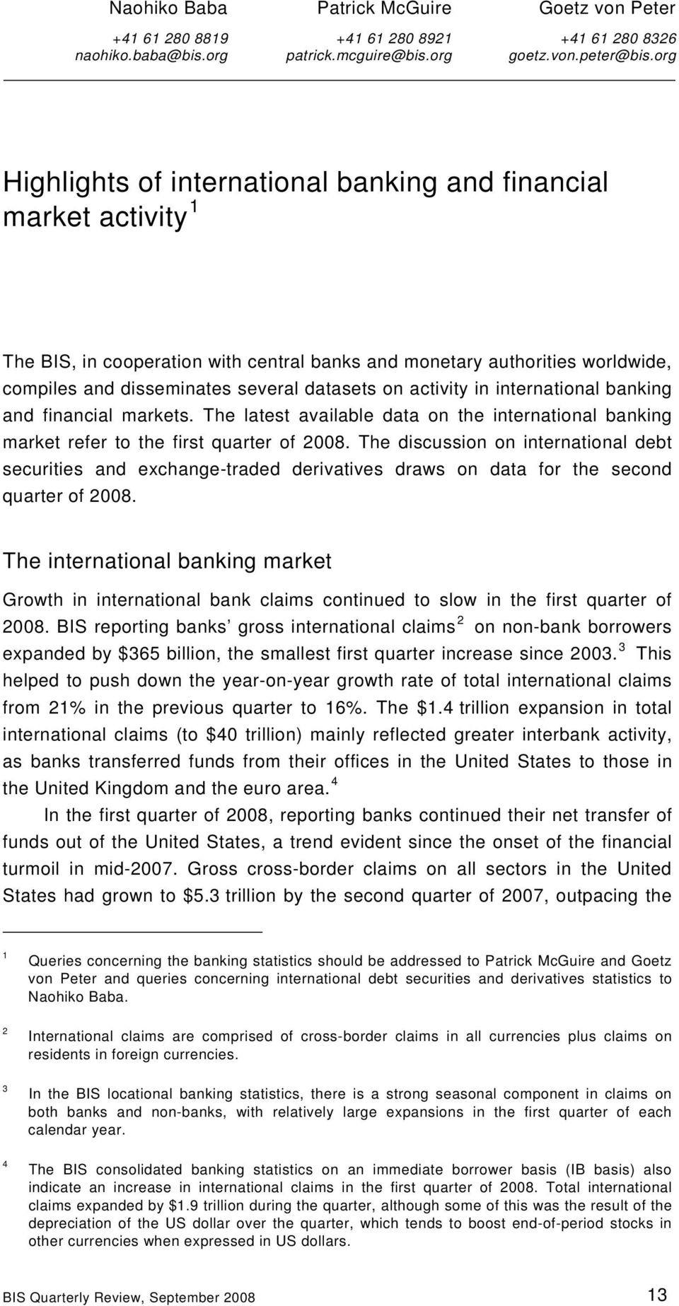 activity in international banking and financial markets. The latest available data on the international banking market refer to the first quarter of 28.