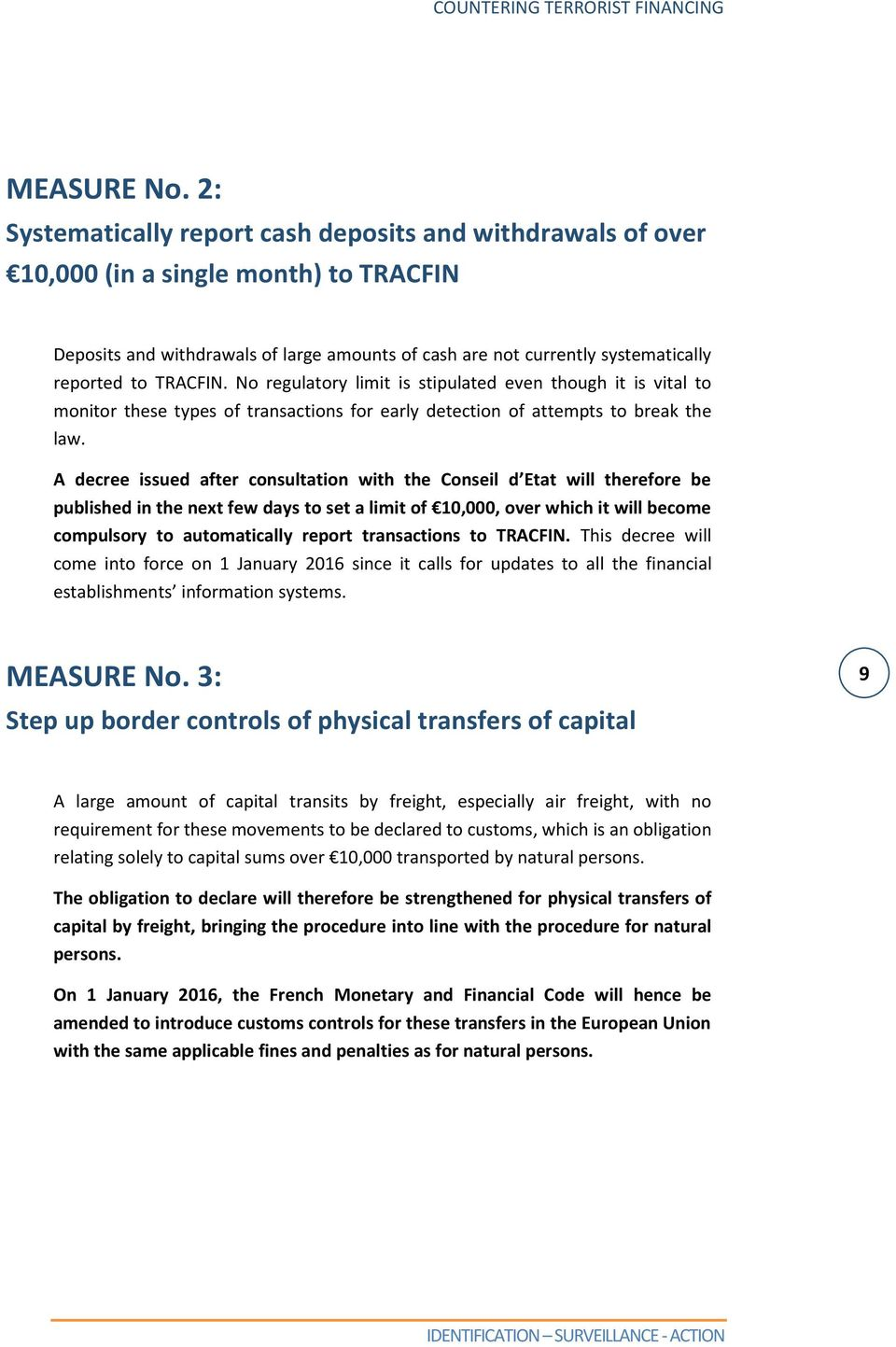 TRACFIN. No regulatory limit is stipulated even though it is vital to monitor these types of transactions for early detection of attempts to break the law.