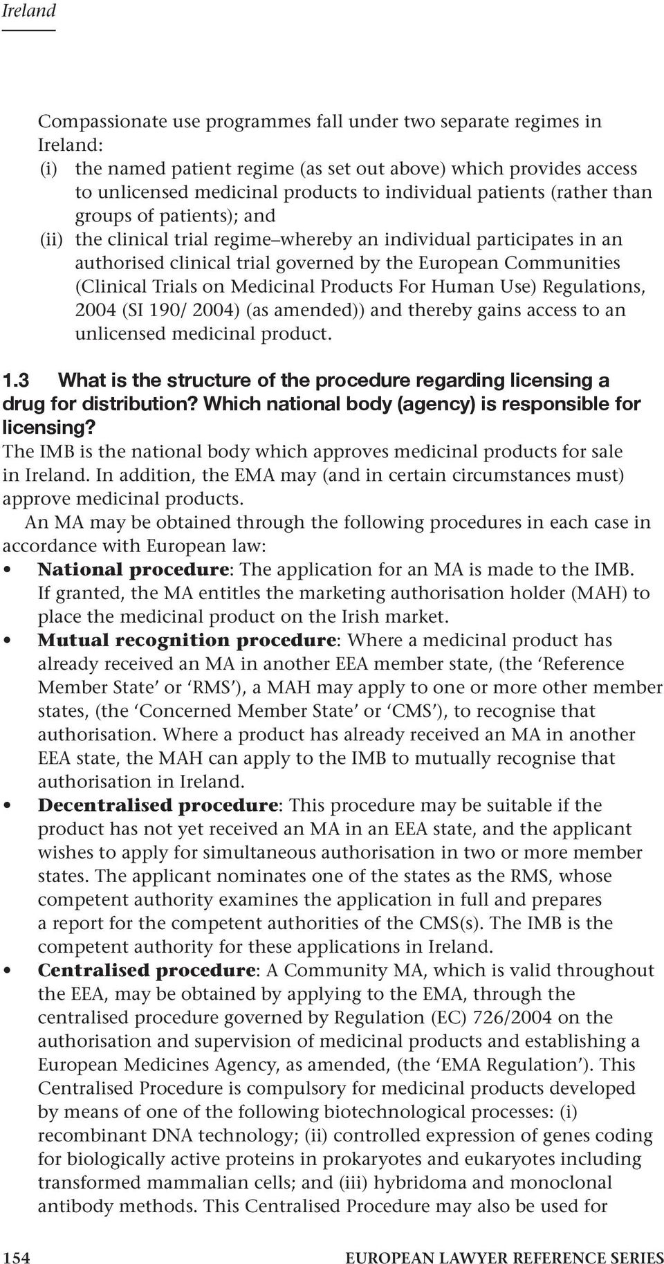 Medicinal Products For Human Use) Regulations, 2004 (SI 190/ 2004) (as amended)) and thereby gains access to an unlicensed medicinal product. 1.3 What is the structure of the procedure regarding licensing a drug for distribution?
