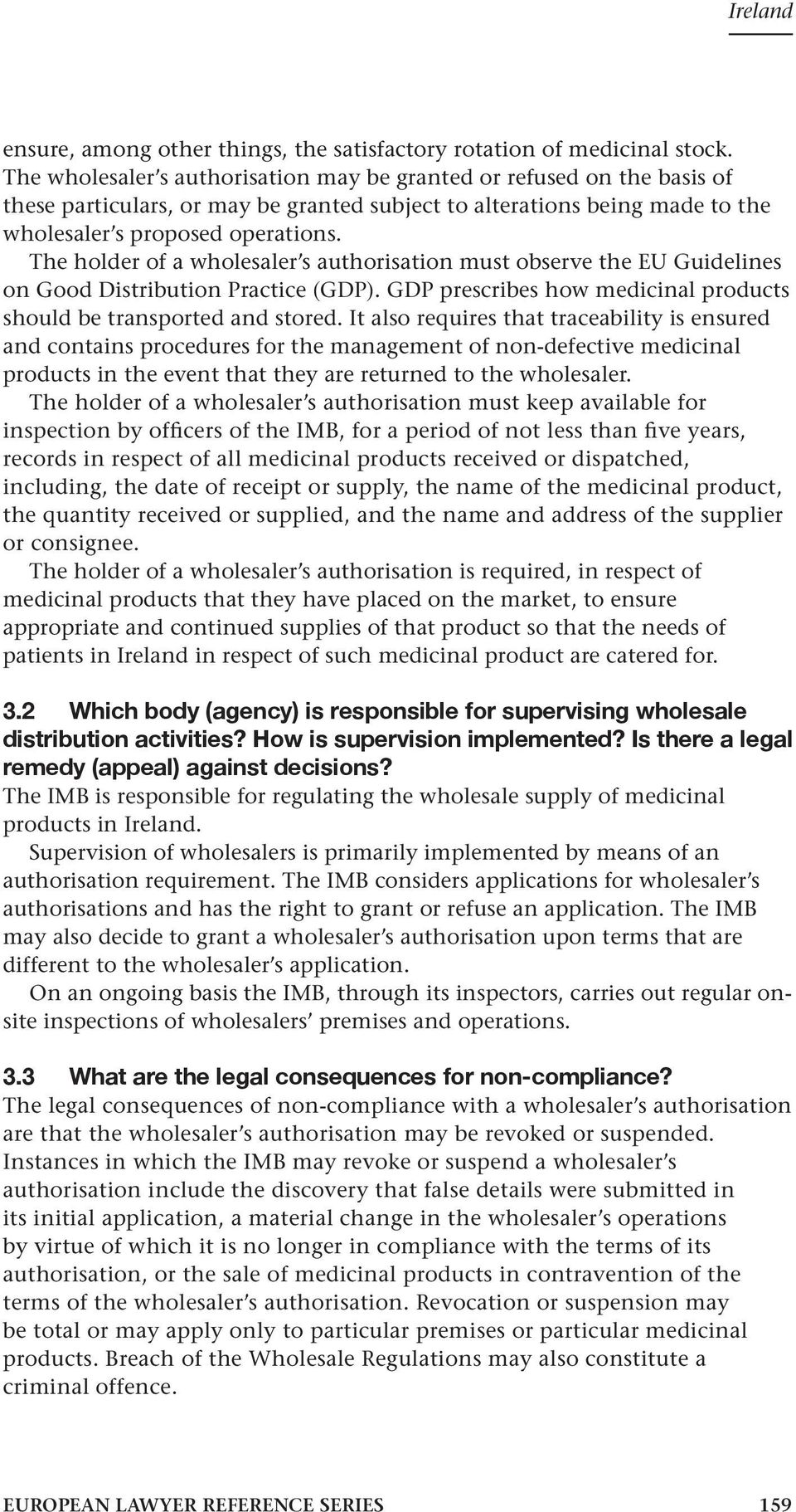 The holder of a wholesaler s authorisation must observe the EU Guidelines on Good Distribution Practice (GDP). GDP prescribes how medicinal products should be transported and stored.